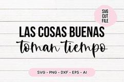 Spanish Quote SVG - Las Cosas Buenas Toman Tiempo Product Image 1