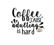 Adulting is hard, Funny Coffee quote, coffee mug SVG DXF Product Image 2