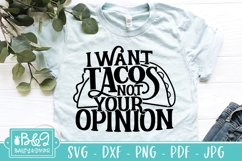 Sassy SVG - I Want Tacos Not Your Opinion - Sarcastic Quote Product Image 1