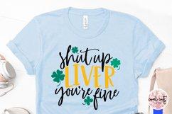 Shut up liver you're fine - St. Patrick's Day SVG EPS DXF Product Image 3