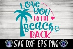 Love You to the Beach & Back   Summer SVG   SVG EPS DXF PNG Product Image 2