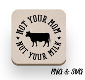 Not your mom Not your milk Printable Product Image 3