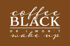 Coffee Black or I Wont Wake Up Product Image 4