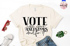 Vote like your ancestors died for it - US Election Quote SVG Product Image 3