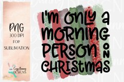 Sublimation, I'm Only a Morning Person on Christmas PNG Product Image 2