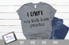 I can't my kids have practice SVG - Sports mom SVG Product Image 1