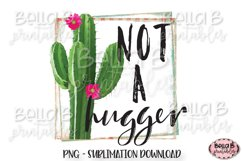 Cactus, Not A Hugger Sublimation Design Product Image 1
