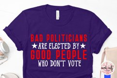 Bad politicians are elected by good people who don't vote Product Image 3