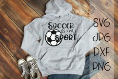 Soccer Is My Sport, A Soccer SVG Product Image 1