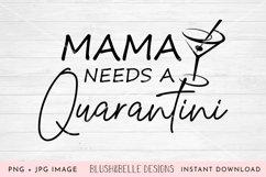 Mama Needs a Quarantini - PNG, JPG Product Image 1