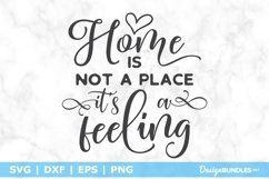 Home is Not a Place It's a Feeling SVG File Product Image 1