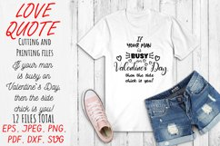 Love Quote SVG If your man is busy on Valentines Day. Product Image 3