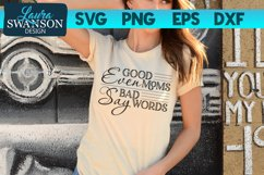 Even Good Moms Say Bad Words SVG Cut File   Funny SVG Product Image 1