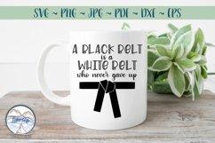 Black Belt is a White Belt Who Never Gave Up SVG Product Image 1