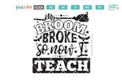My Broom Broke So Now I Teacher SVG Cut File Product Image 2