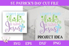 St. Patrick's Day SVG - I Don't Need Luck I Have Jesus Product Image 1