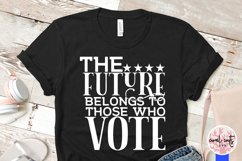 The future belong to those who vote - US Election Quote SVG Product Image 4