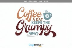 Coffee a Day Keeps the Grumpy Away - svg & printable Product Image 2