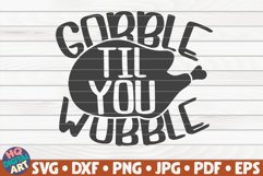 Gobble til you wobble SVG   Thanksgiving quote Product Image 1