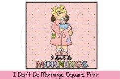 I Don't Do Mornings Square Print Product Image 1