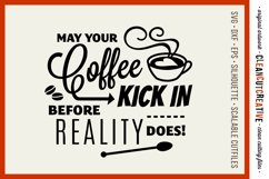 May Coffee Kick in Before Reality Does - SVG cutfile design Product Image 1