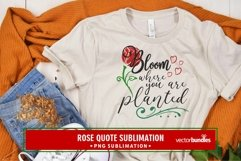 Bloom where you are planted rose sublimation Product Image 1