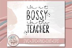 I'm not bossy, I'm the teacher svg, teacher svg, funny teach Product Image 2