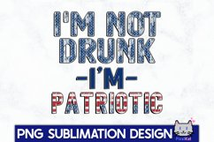 4TH OF JULY Sublimation|I'm not drunk I'm patriotic PNG Product Image 1