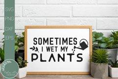 Sometimes I Went My Plants SVG-Funny Gardening SVG Product Image 1