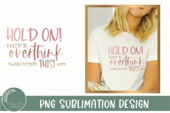 Hold On Let Me Over Think This Sublimation-Funny Sublimation Product Image 1