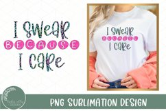 I Swear Because I Care Sublimation PNG-Funny Sublimation Product Image 1