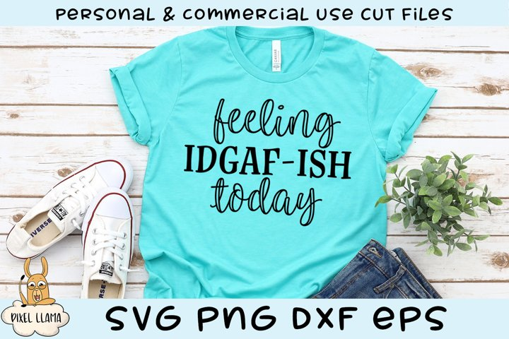 Feeling IDGAF-ISH Today Funny SVG