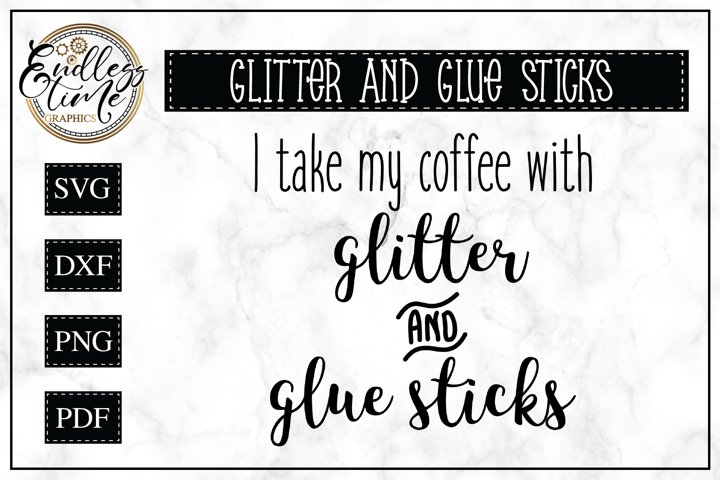 I Take My Coffee With Glitter and Glue Sticks example