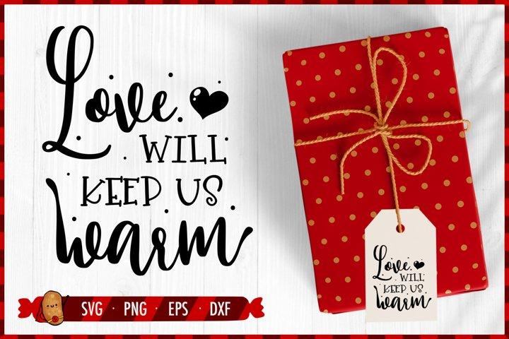 Christmas SVG Cut File - Love Will Keep Us Warm SVG