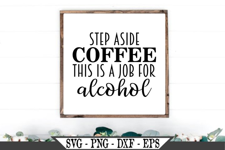 Step Aside Coffee This Is A Job For Alcohol SVG
