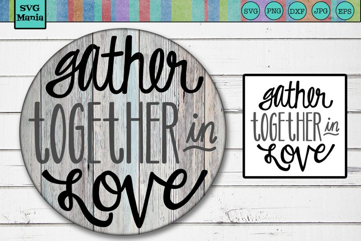 Round SVG Saying, Gather Together SVG, Family Quote SVG File