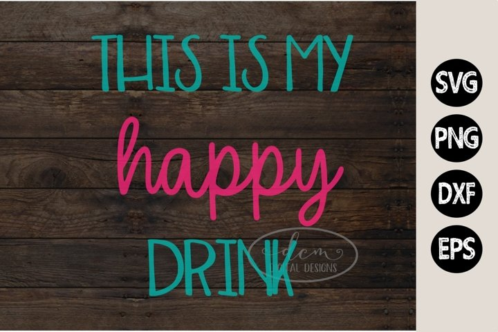 This is my happy drink SVG PNG EPS DXF