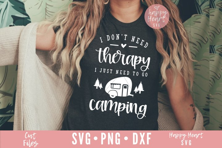 I Dont Need Therapy I Just Need To Go Camping SVG
