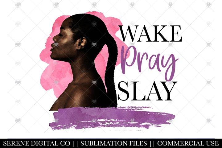 Black Woman Sublimation File - Wake Pray Slay PNG