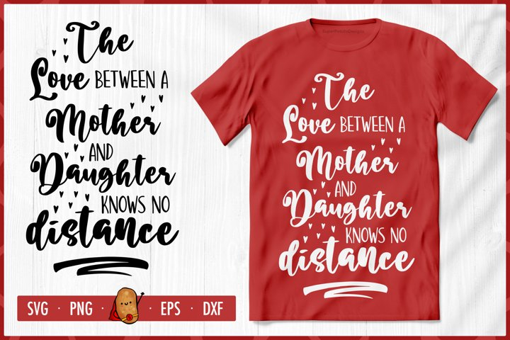The Love Between Mother And Daughter SVG - Mothers Day SVG