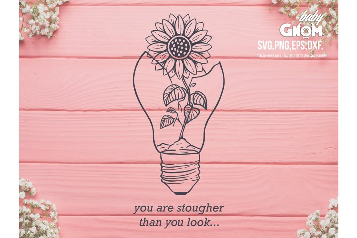 You are stougher than you look SVG,Sunflower Light Bulb SVG