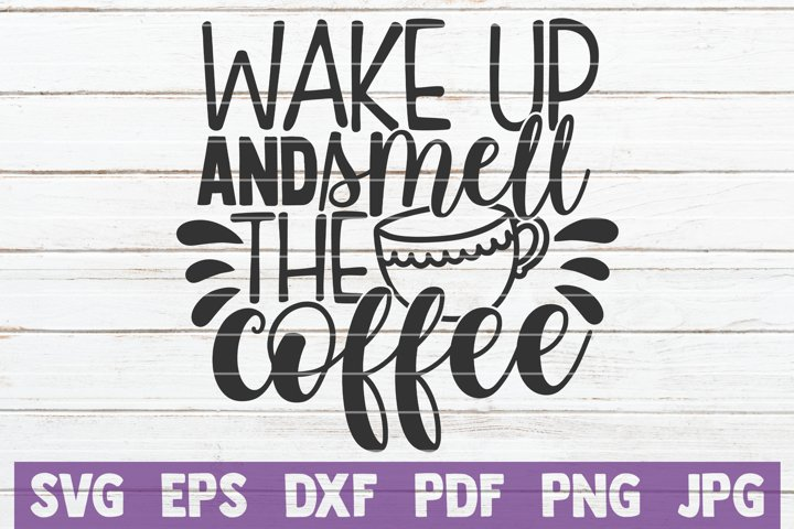 Wake Up And Smell The Coffee SVG Cut File