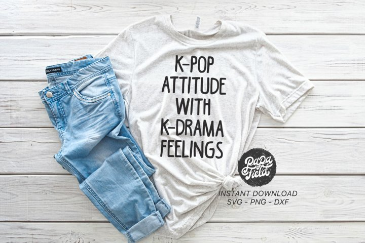 K-Pop Attitude With K-Drama Feelings SVG|PNG|DXF