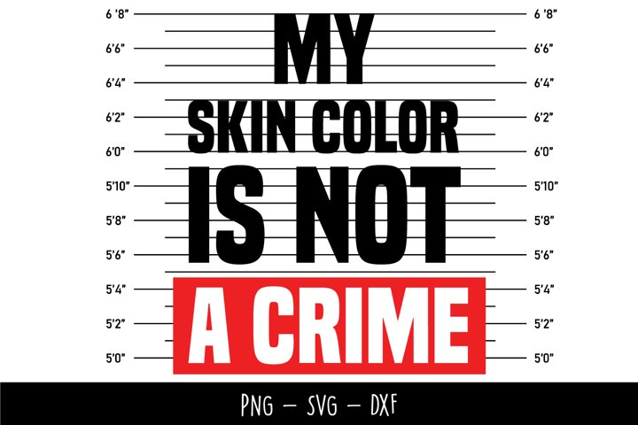 My Skin Color Is Not A Crime SVG JPEG PNG Cricut Silhouette