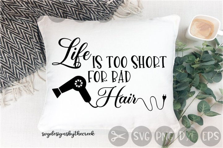 Life Too Short, For Bad Hair, Hairdressers, Cut File, SVG
