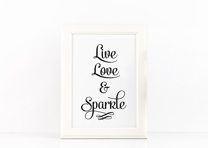Live, Love and Sparkle Poster Inspirational Quote to Print in Black + SVG files