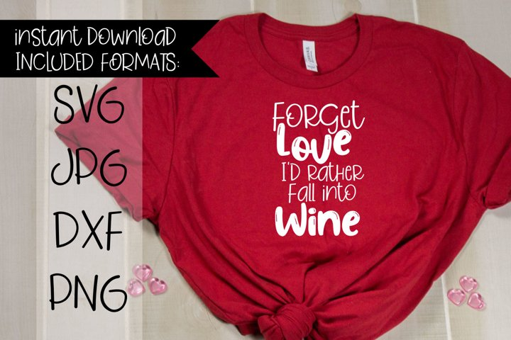 Forget Love Id Rather Fall Into Wine, A Valentines SVG