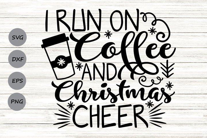 I Run On Coffee And Christmas Cheer Svg, Christmas Svg.