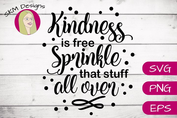 Kindness is Free Sprinkle that Stuff All Over | SVG