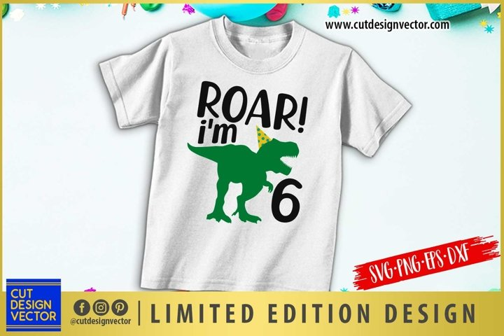 Roar Im Six SVG, 6th Birthday SVG